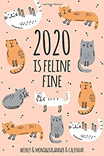 2020 Is Feline Fine Weekly And Monthly Planner And Calendar: Daily Agenda and Organizer   Simple Dated Week and Month Spreads with Notes Pages   Cute ... Gray (2020 Weekly and Monthly Cat Planners)
