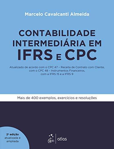 Contabilidade Intermediária em IFRS e CPC - Atualizado de acordo com o CPC 47 - Receita de Contrato com Cliente, com o CPC 48 - Instrumentos ... Financeiros, com IFRS 15 e a IFRS 9