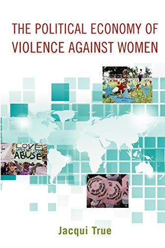 The Political Economy of Violence against Women (Oxford Studies in Gender and International Relations)