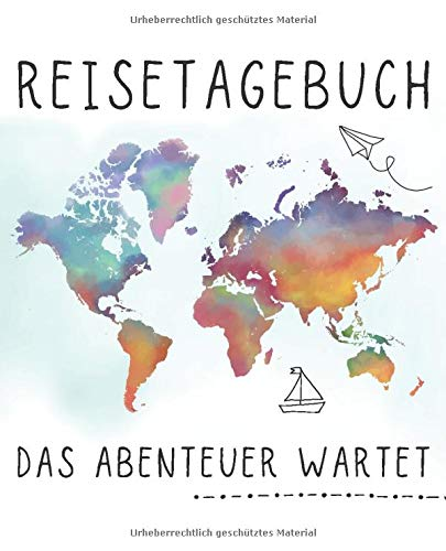 Das Abenteuer Wartet: Reisetagebuch und Urlaubstagebuch zum selberschreiben perfekt für Urlaub, Ferien, Camping, Flitterwochen & Reisen