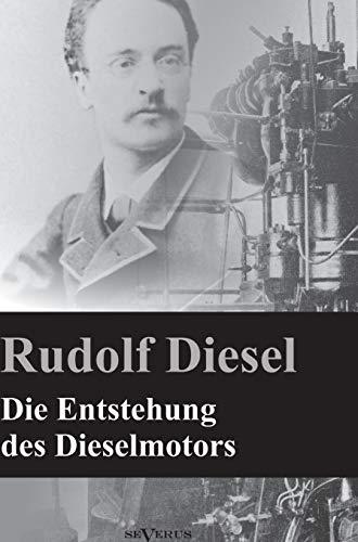 Die Entstehung des Dieselmotors: Nachdruck der Originalausgabe von 1913. Mit 83 Textfiguren und 3 Tafeln