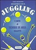Divertirsi con il juggling. L'arte di tenere in aria oggetti...