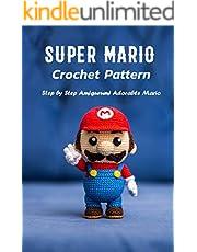 Mario Crochet Pattern: Step by Step Amigurumi Adorable Mario (English Edition)