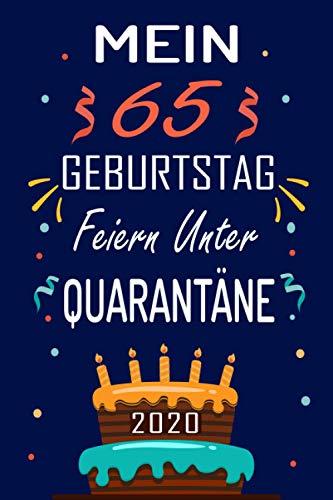 MEIN 65 GEBURTSTAG Feiern Unter QUARANTÄNE 2020: 65 Jahre geburtstag,Geschenk Für Jungen und Mädchen, geburtstagsgeschenke... Sie ein einzigartiges Geburtstagsgeschenk ? notizbuch geschenk....
