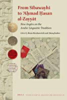 From Sibawayhi to 'Ahmad Hasan al-Zayyat: New Angles on the Arabic Linguistic Tradition (Studies in Semitic Languages and Linguistics)