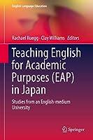 Teaching English for Academic Purposes (EAP) in Japan: Studies from an English-medium University (English Language Education (14))