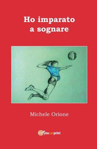 Ho imparato a sognare (Italian Edition)