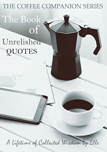 Amazon Com The Coffee Companion Series The Book Of Unrelished Quotes A Lifetime Of Wisdom For Less Than A Cup Of Coffee Ebook Elle Kindle Store