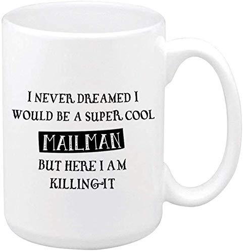 Diviértete diciendo que nunca soñaré de ser un cartero super cool, pero QUI STO matándolo IT taza de café taza de té taza de cerámica mejor regalo 15 onzas grande cerámica blanca
