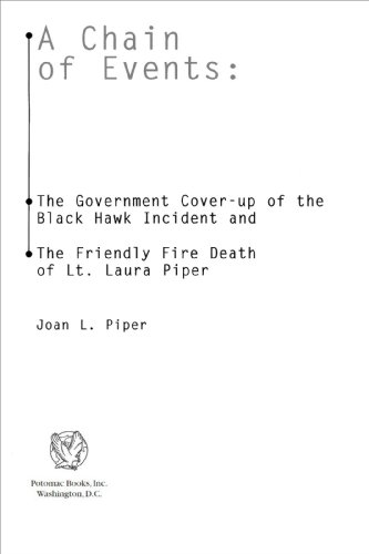 A Chain of Events: The Government Cover-Up of the Black Hawk Incident and the Friendly-Fire Death of Lt. Laura Piper: The Government Cover-up of the Black ... Death of Lt. Laura Piper (English Edition)