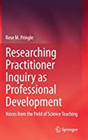 Researching Practitioner Inquiry as Professional Development: Voices from the Field of Science Teaching
