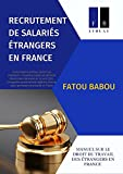 RECRUTEMENT DE SALARIÉS ÉTRANGERS EN FRANCE: DEMANDE D'AUTORISATION DE TRAVAIL - TITRES DE SÉJOUR - IMMIGRATION PROFESSIONNELLE (French Edition)