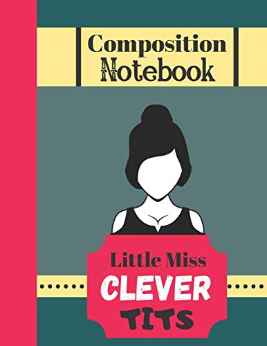 Composition Notebook - Little Miss Clever Tits: Funny Female Quote (WIDE RULED) - Sarcastic Notebook for Students