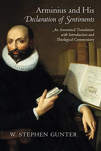 Arminius and His Declaration of Sentiments: An Annotated Translation with Introduction and Theological Commentary