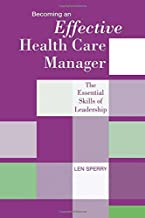 Becoming an Effective Health Care Manager: The Essential Skills of Leadership