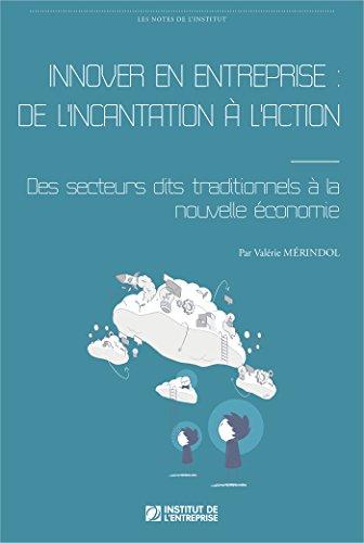 Innover en entreprise : de l'incantation à l'action: Des secteurs dits traditionnels à la nouvelle économie
