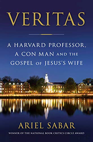 Veritas: A Harvard Professor, a Con Man and the Gospel of Jesus's Wife by [Ariel Sabar]