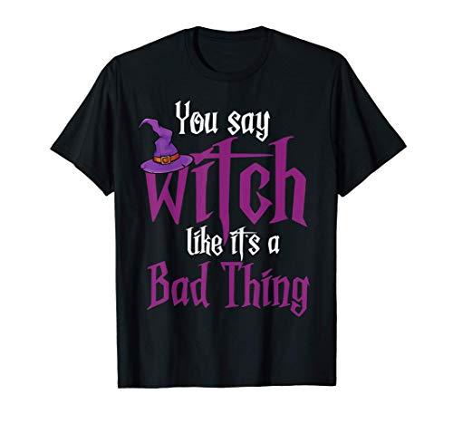 Dices bruja como si fueran cosas malas, wiccan Camiseta
