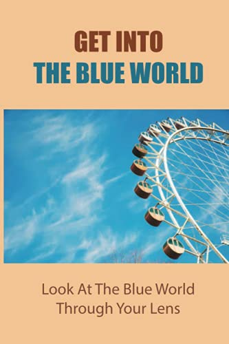 Get Into The Blue World: Look At The Blue World Through Your Lens: Little Blue World Photography