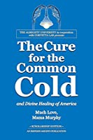 The Cure for the Common Cold and Divine Healing of America