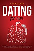 Dating for Men: This Book Includes: How to Talk to Women, How to Text a Girl, How to Flirt, How to Date a Woman. The Ultimate Playbook Essentials for Men, Make Women Chase You