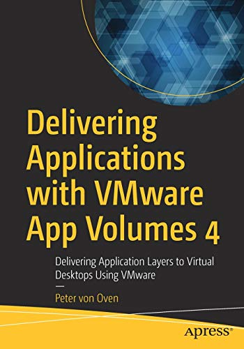 Compare Textbook Prices for Delivering Applications with VMware App Volumes 4: Delivering Application Layers to Virtual Desktops Using VMware 1st ed. Edition ISBN 9781484266885 by von Oven, Peter