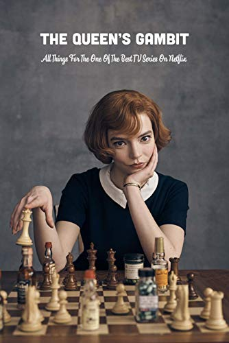 The Queen's Gambit: All Things For The One Of The Best TV Series On Netflix: The Queen's Gambit Trivia Book (English Edition)