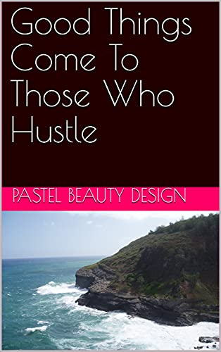 Good Things Come To Those Who Hustle (English Edition)