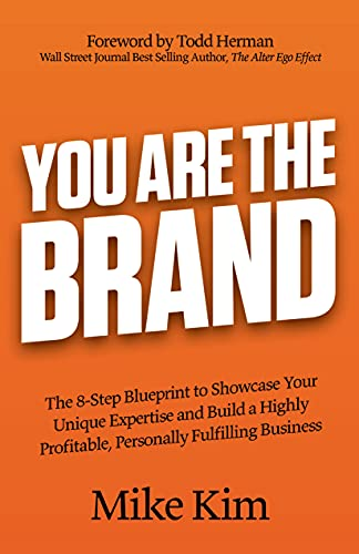 You Are The Brand: The 8-Step Blueprint to Showcase Your Unique Expertise and Build a Highly Profitable, Personally Fulfilling Business (English Edition)