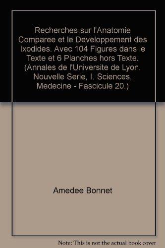 Recherches sur l'Anatomie Comparee et le Developpement des Ixodides. Avec 104 Figures dans le Texte et 6 Planches hors Texte. Annales de l'Universite de Lyon, Nouvelle Serie, I. Sciiences, Medecine - Fascicule 20