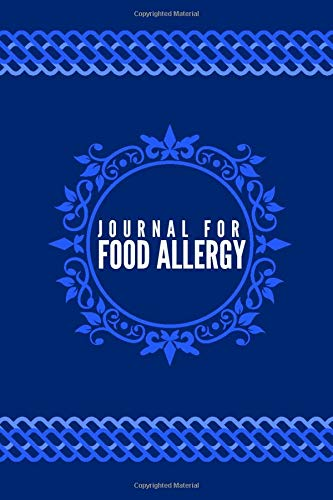 Journal for Food Allergy: Food Allergy Diary Journal Notebook Track, Discover, Monitor and Record Allergies, Possible triggers & Daily Medications ... (Food Allergy Journal Tracker, Band 7)