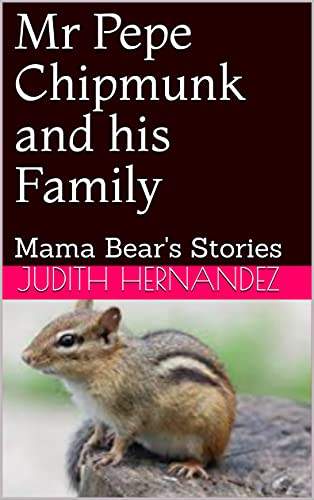 Mr Pepe Chipmunk and his Family: Mama Bear's Stories (English Edition)