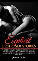 Explicit Erotic Sex Stories: This book includes: Taboo Sex Stories for Adults and Dirty Short Stories. Lesbian, BDSM, Threesome, Gangbang, Romantic and Forbidden Desires And Much More...