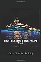 How To Become a Super Yacht Chef