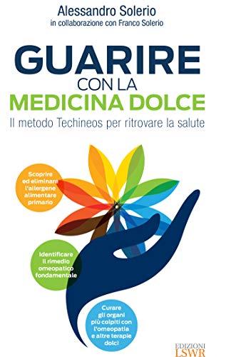 Guarire con la medicina dolce: Il metodo Techineos per ritrovare la salute