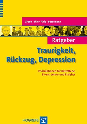 Ratgeber Traurigkeit, Rückzug, Depression: Informationen für Betroffene, Eltern, Lehrer und Erzieher (Ratgeber Kinder- und Jugendpsychotherapie)