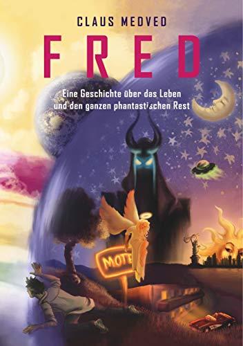 Fred: Eine Geschichte über das Leben und den ganzen phantastischen Rest