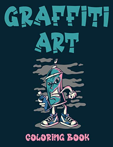 Graffiti Art Coloring Book: Stress Relief Coloring Books For Teens And Adults   Unique Street Art, Manga, Tattoo, Rapper And Graffiti Coloring Pages