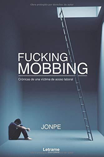 Fucking Mobbing. Crónicas de una víctima de acoso laboral: 01