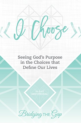 I Choose: Seeing God's Purpose in the Choices that Define Our Lives (English Edition)