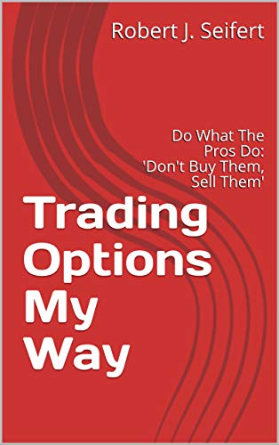 Trading Options My Way: Do What The Pros Do:  'Don't Buy Them, Sell Them' (English Edition)