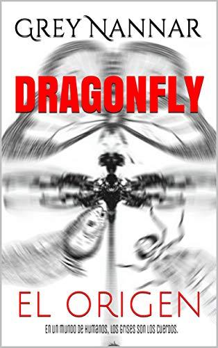 DRAGONFLY : EL ORIGEN de Grey Nannar
