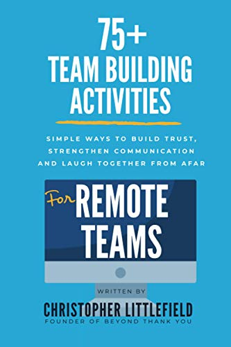 Compare Textbook Prices for 75+Team Building Activities for Remote Teams: Simple Ways to Build Trust, Strengthen Communications, and Laugh Together from Afar  ISBN 9798665814315 by Littlefield, Christopher