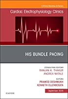 His Bundle Pacing, An Issue of Cardiac Electrophysiology Clinics (Volume 10-3) (The Clinics: Internal Medicine, Volume 10-3)