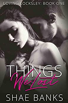 Things We Lost (Loving Locksley Book 1) by [Shae Banks, Carrie  Whitethorne ]