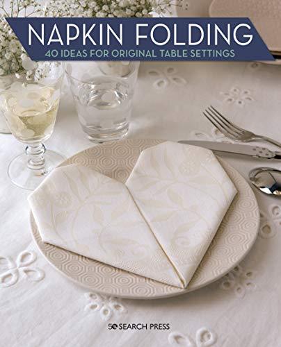Napkin Folding: 40 Ideas for Original Table Settings