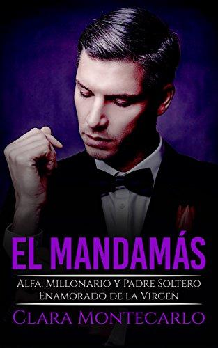 El Mandamás: Alfa, Millonario y Padre Soltero Enamorado de la Virgen (Novela de Romance y Erótica)