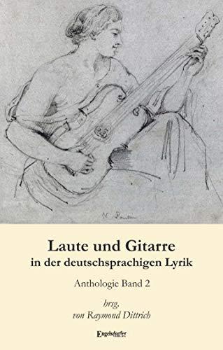 Laute und Gitarre in der deutschsprachigen Lyrik (Band 2): Mit einem Essay über die Lautengleichnisse des Prokop von Templin . Eine Anthologie