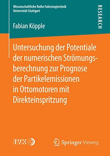 Untersuchung der Potentiale der numerischen Strömungsberechnung zur Prognose der Partikelemissionen in Ottomotoren mit Direkteinspritzung (Wissenschaftliche ... Universität Stuttgart) (German Edition)