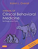 Manual of Clinical Behavioral Medicine for Dogs and Cats - Karen Overall MA  VMD  PhD  DACVB  CAAB